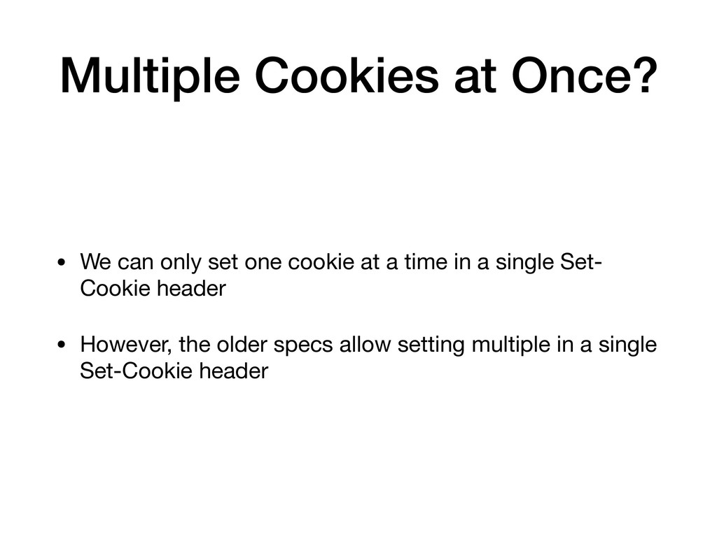 Multiple Cookies at Once? • We can only set one...