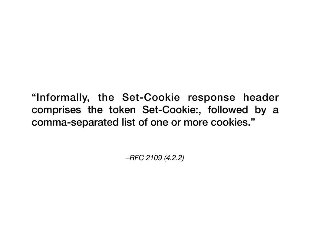 "–RFC 2109 (4.2.2) ""Informally, the Set-Cookie r..."