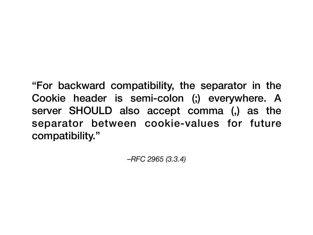 "–RFC 2965 (3.3.4) ""For backward compatibility, ..."