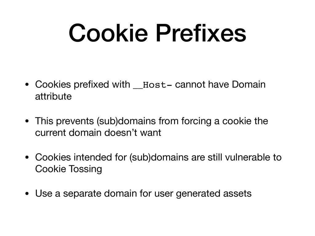 Cookie Prefixes • Cookies prefixed with __Host- c...