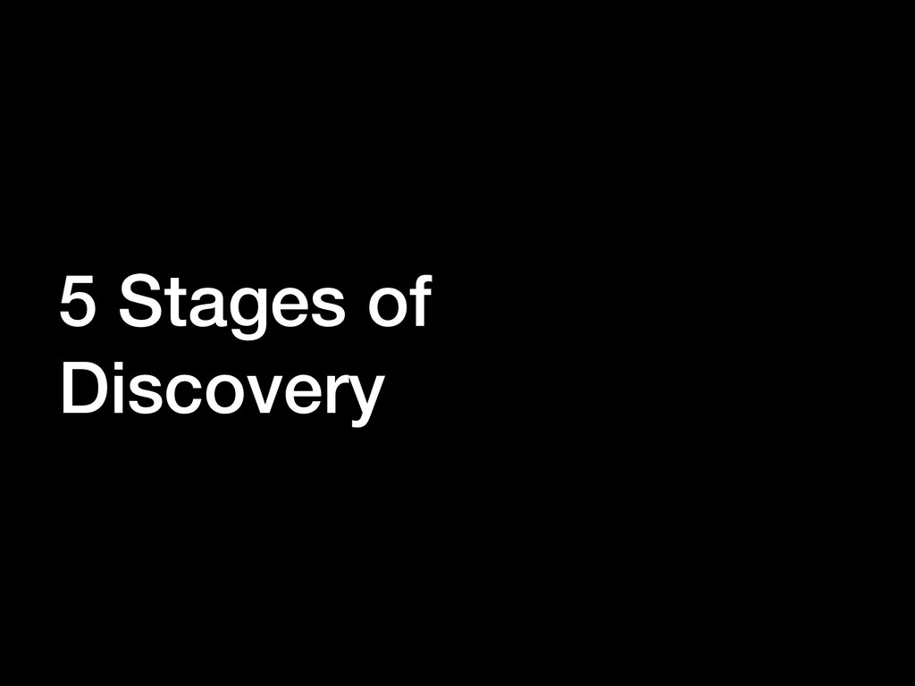 5 Stages of Discovery