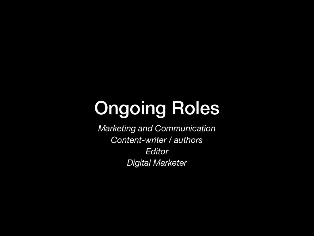 Ongoing Roles Marketing and Communication Conte...