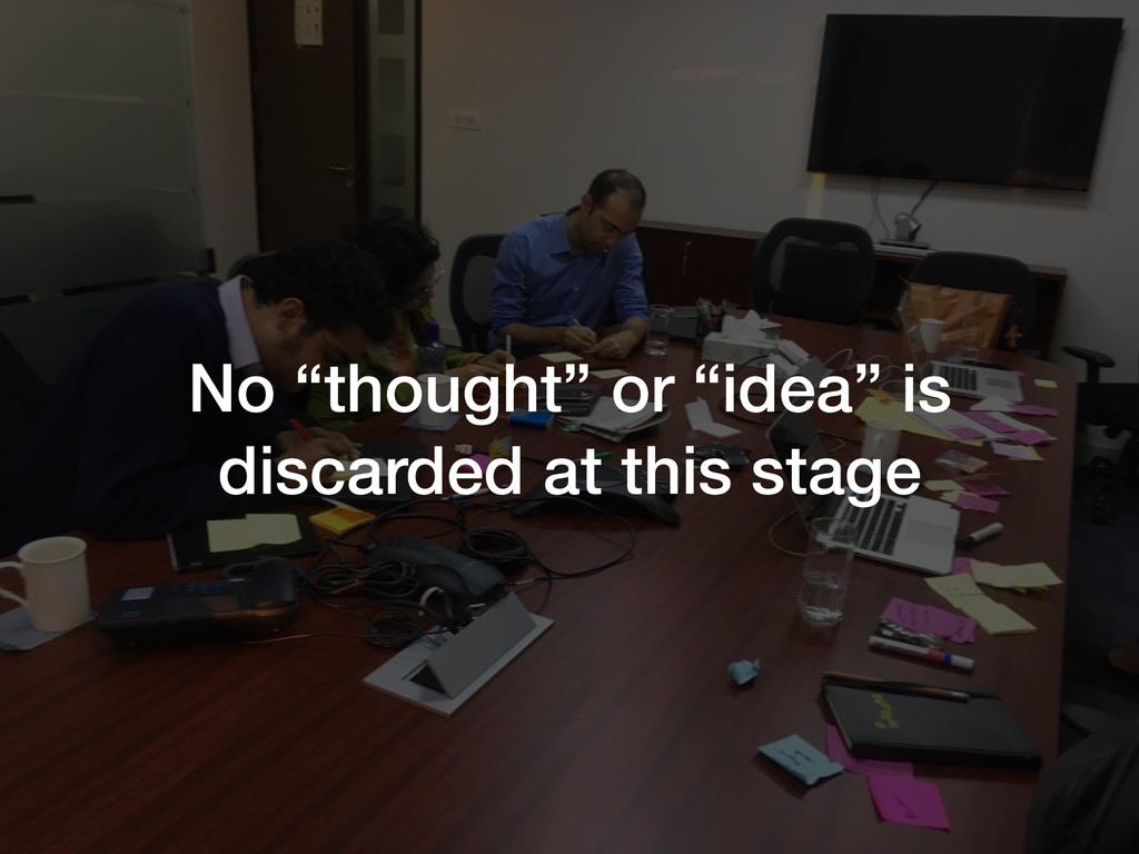 """No """"thought"""" or """"idea"""" is discarded at this sta..."""