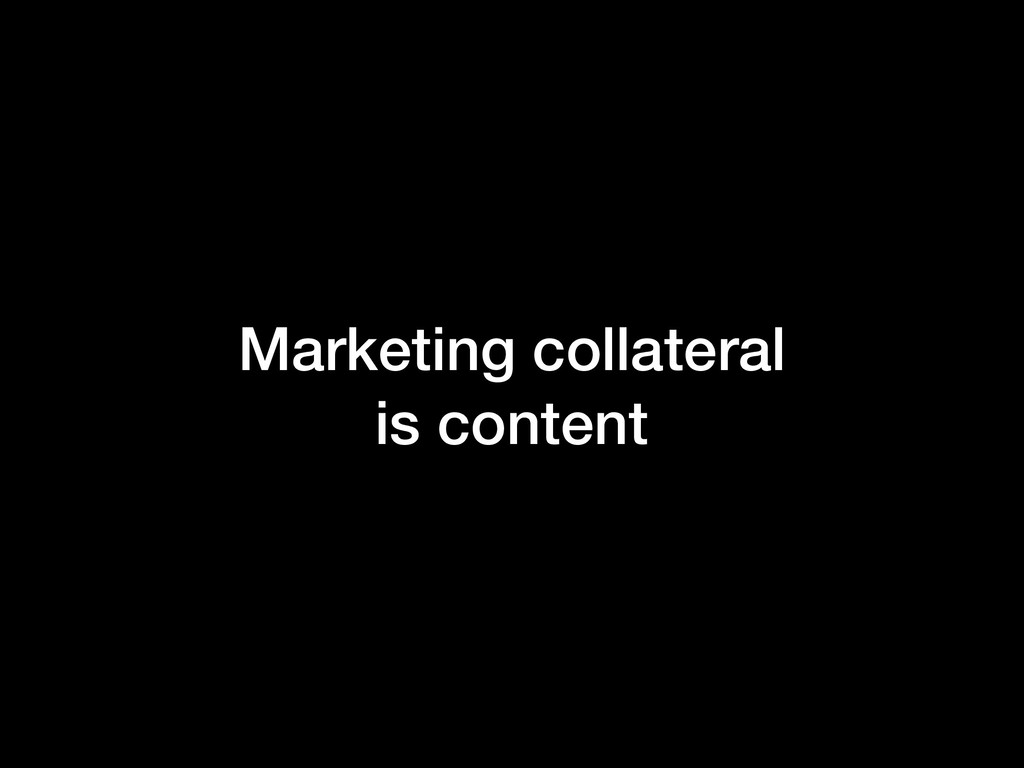 Marketing collateral is content