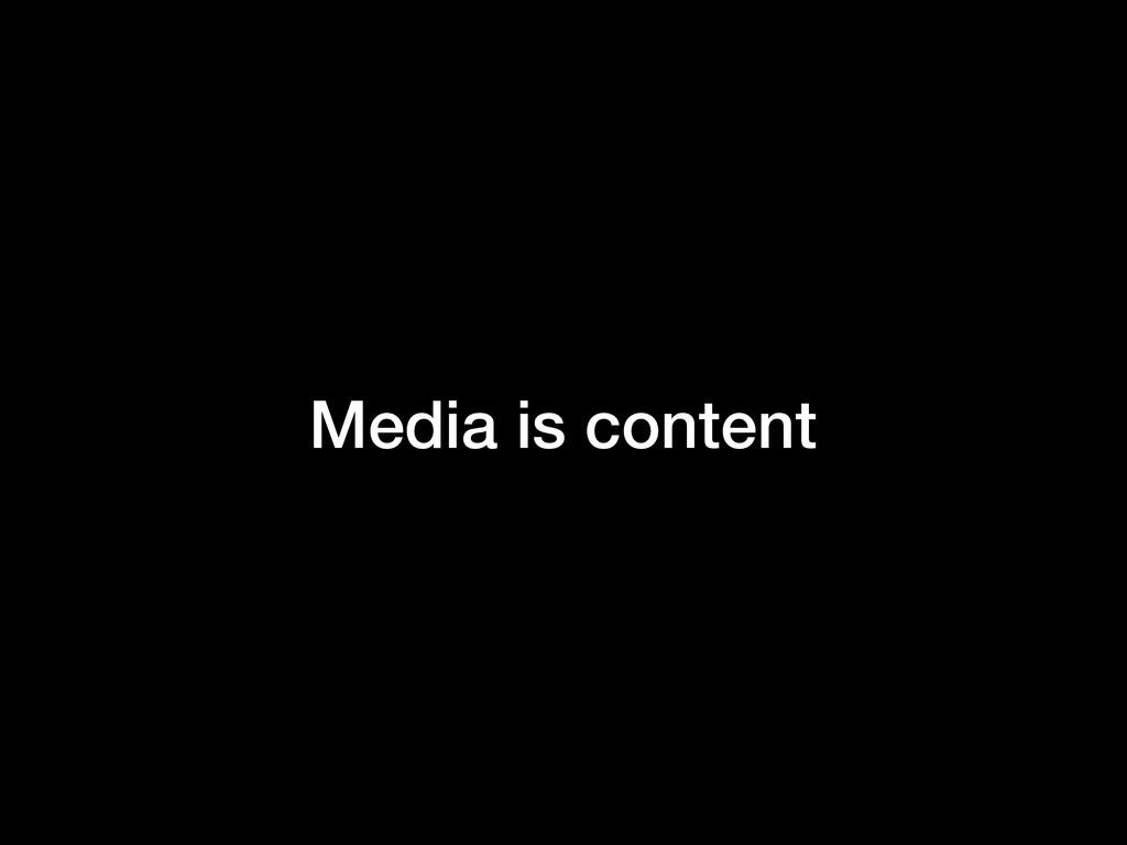 Media is content