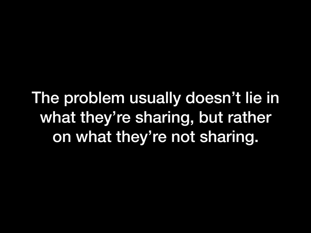 The problem usually doesn't lie in what they're...