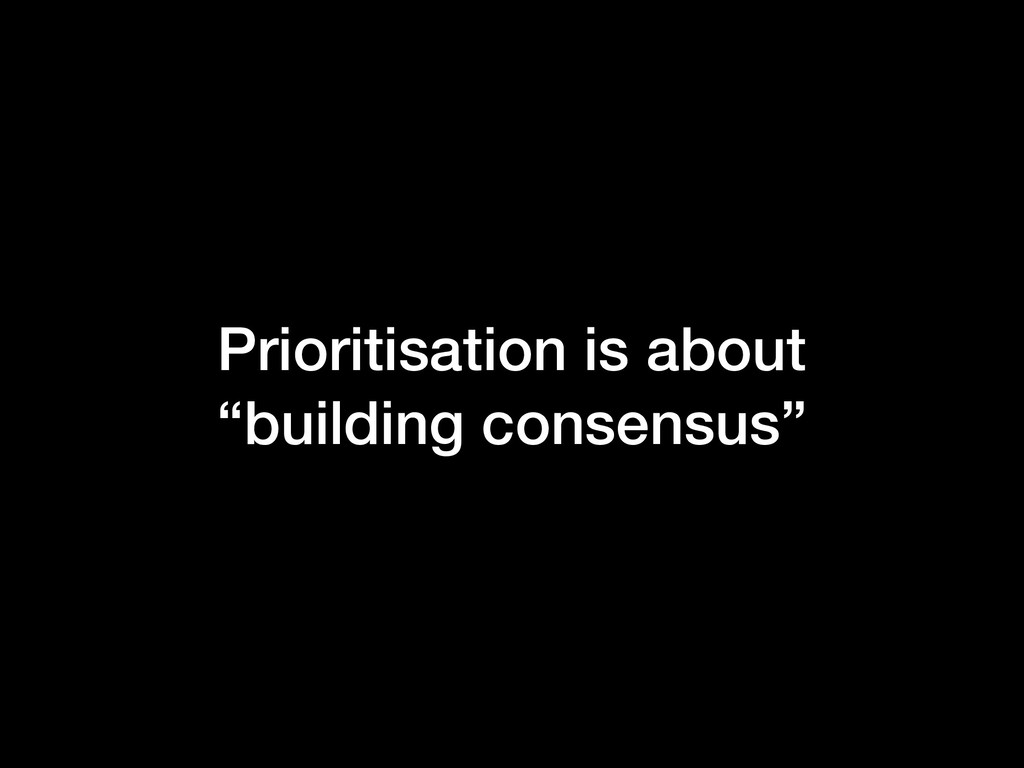 """Prioritisation is about """"building consensus"""""""