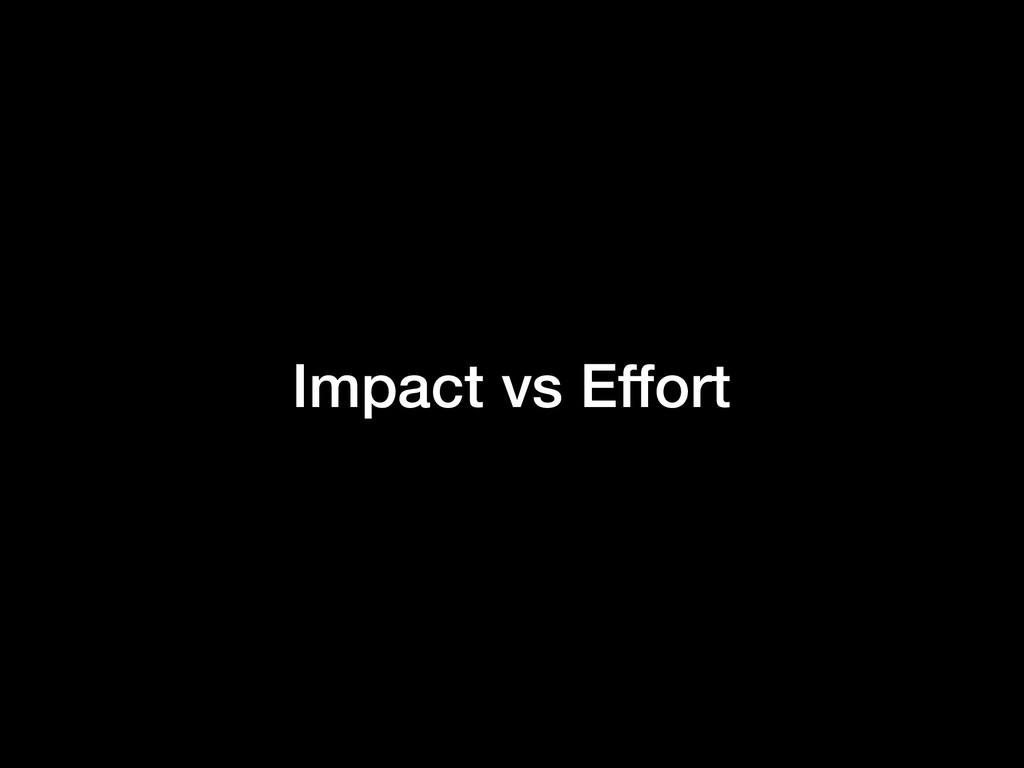 Impact vs Effort