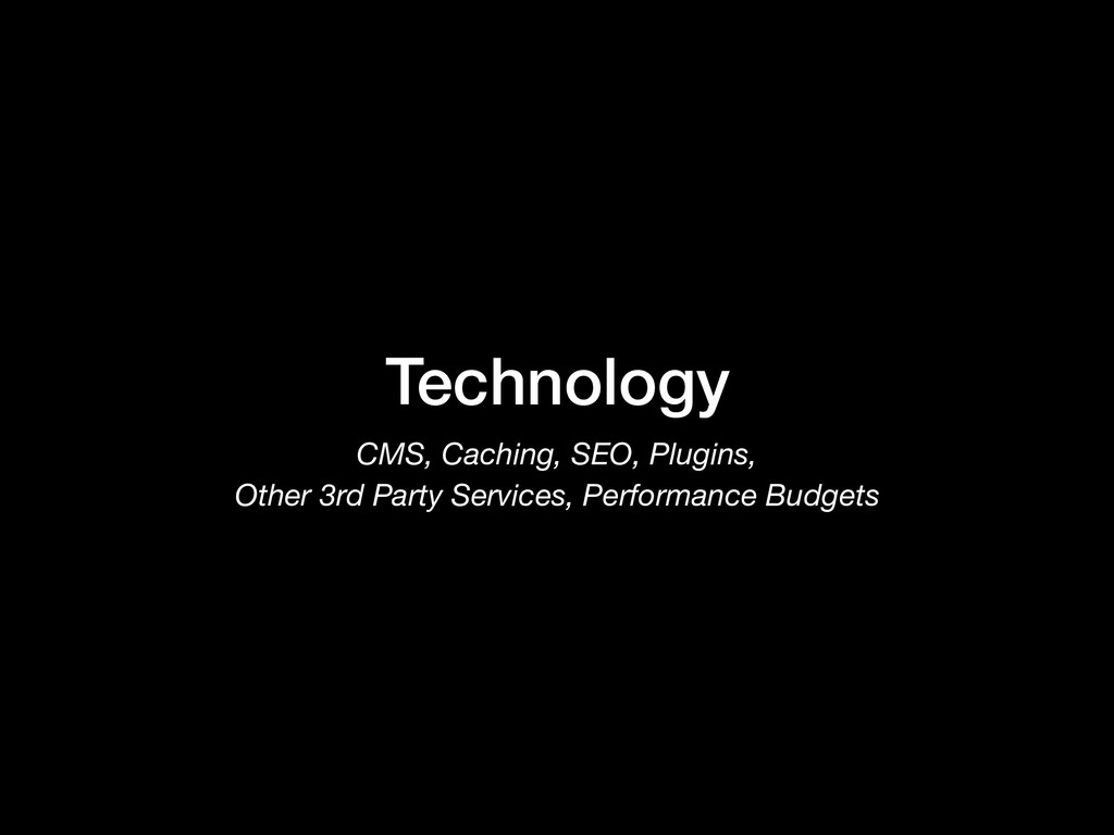 Technology CMS, Caching, SEO, Plugins,  Other ...