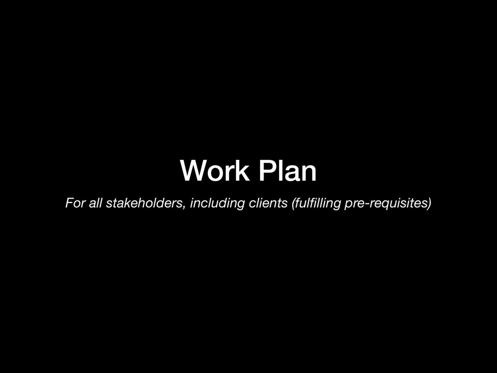 Work Plan For all stakeholders, including clien...