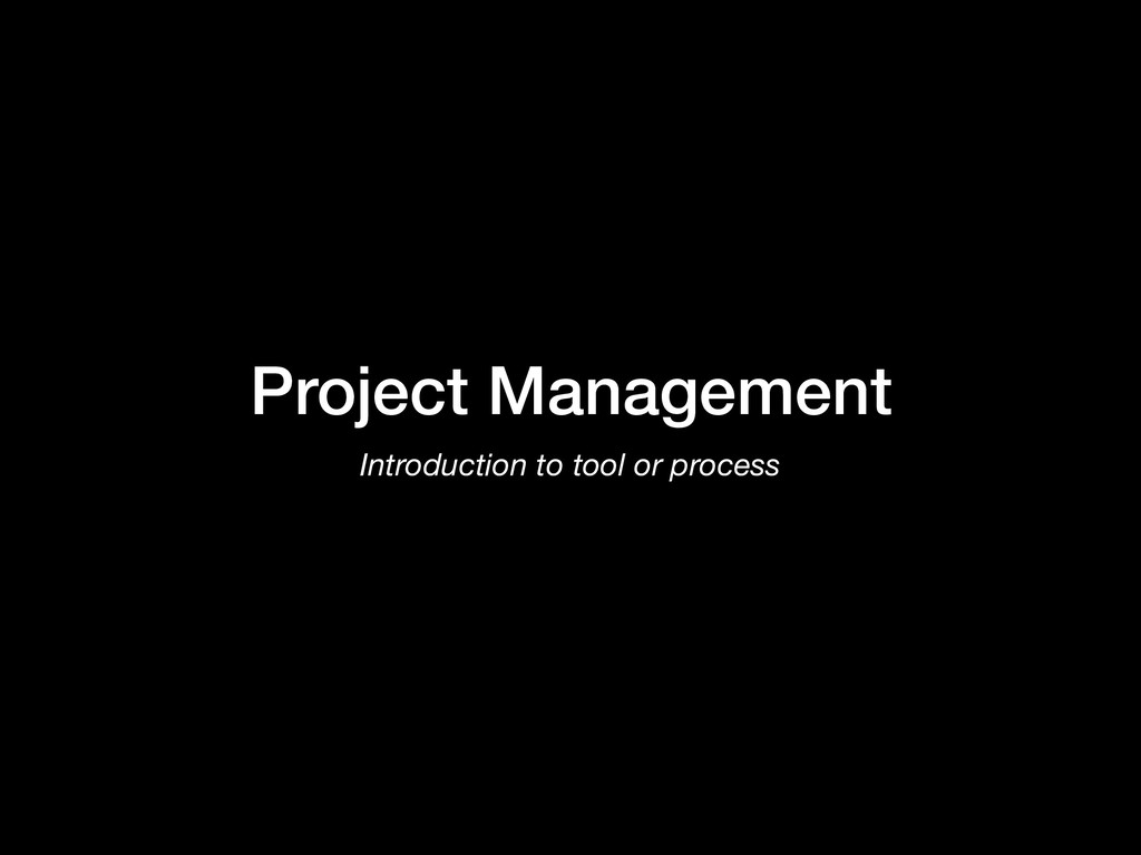 Project Management Introduction to tool or proc...