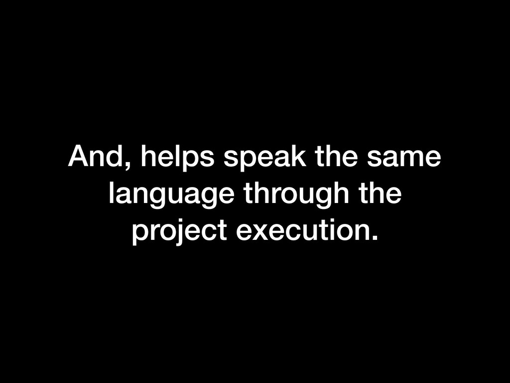 And, helps speak the same language through the ...