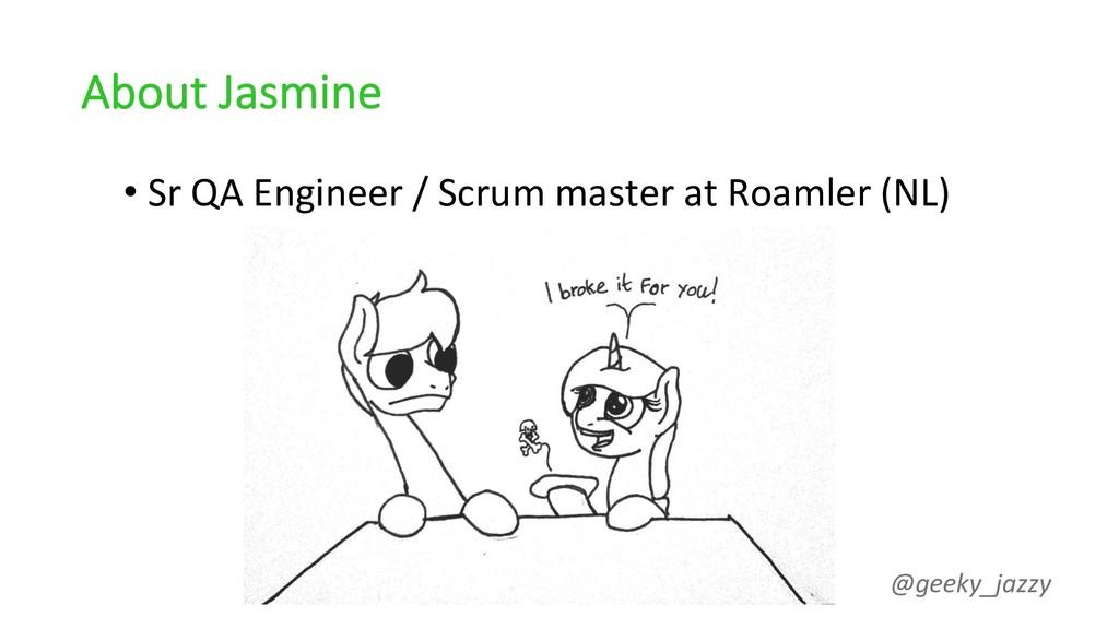 About Jasmine • Sr QA Engineer / Scrum master a...