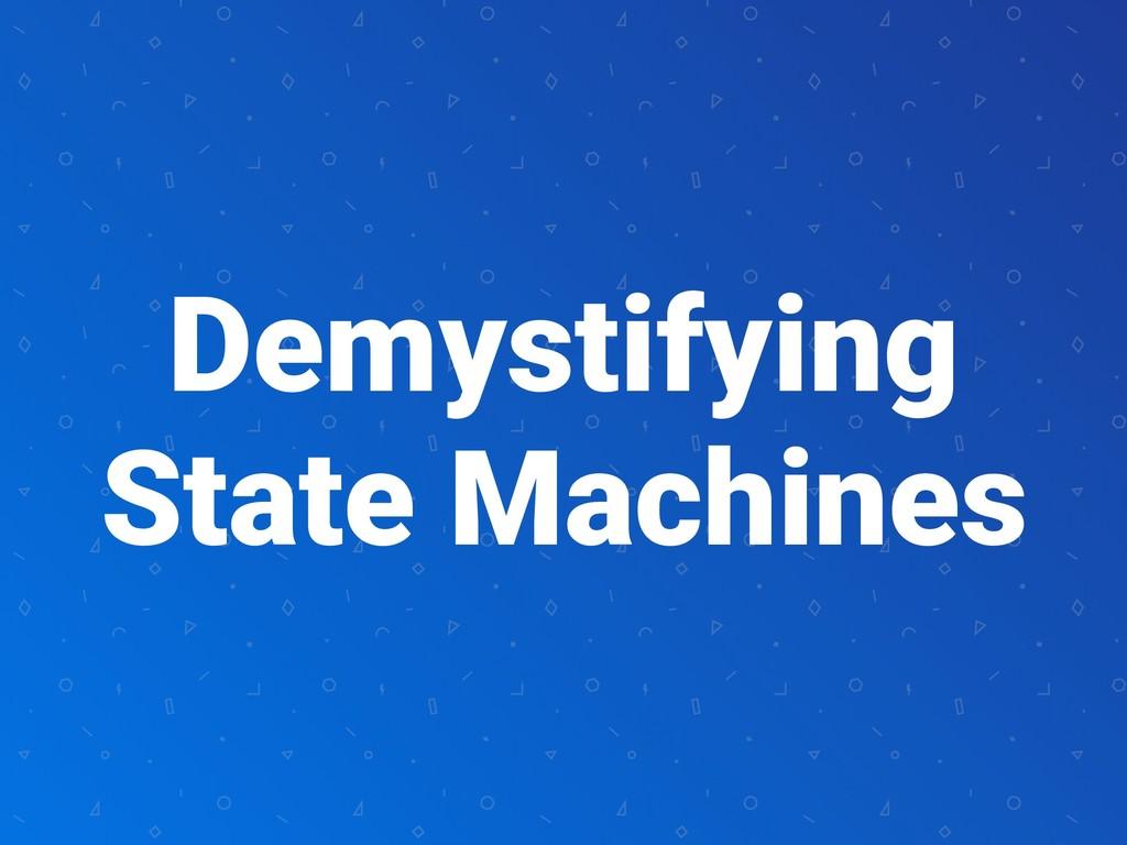 Demystifying State Machines