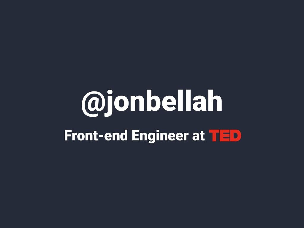 @jonbellah Front-end Engineer at