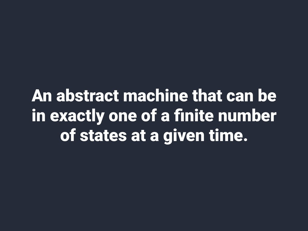 An abstract machine that can be in exactly one ...