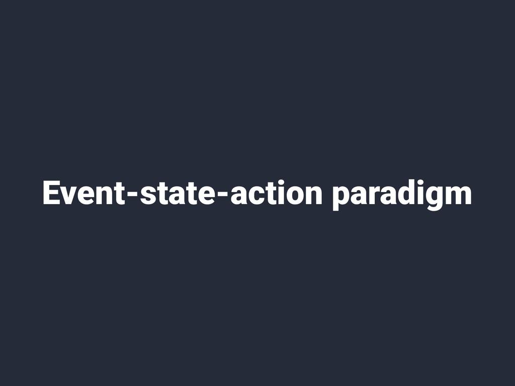 Event-state-action paradigm