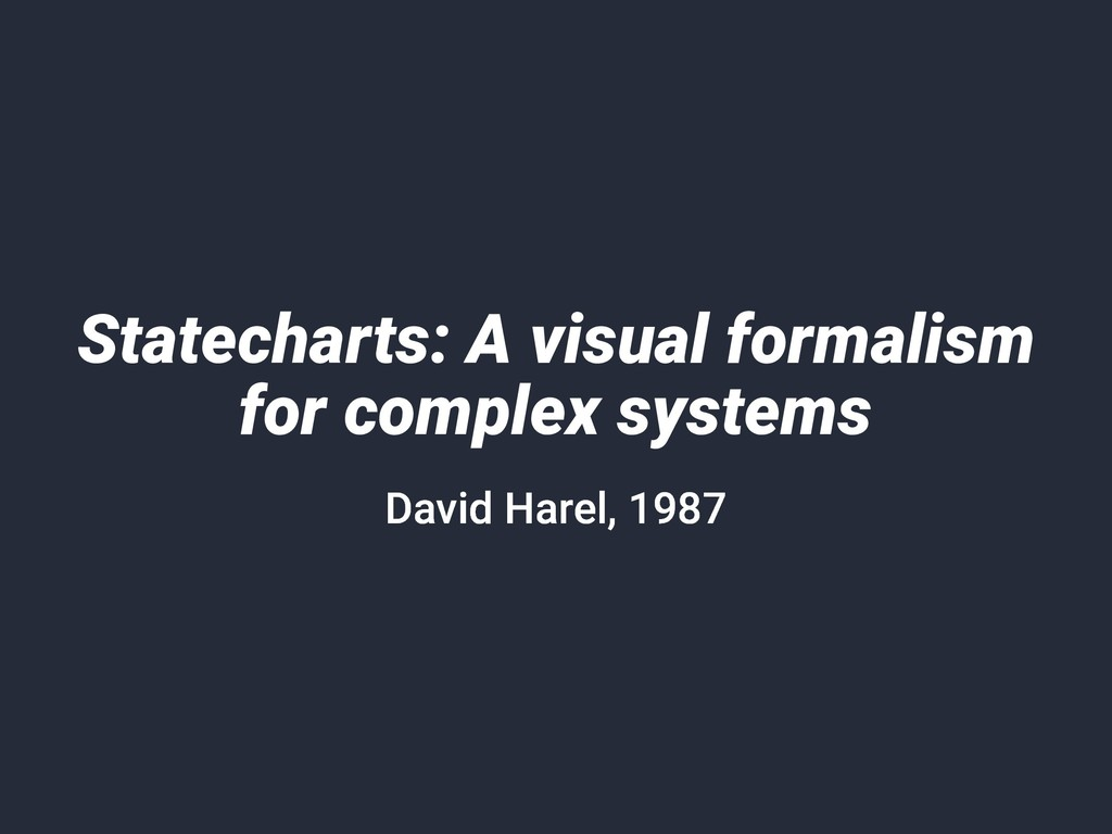 Statecharts: A visual formalism for complex sys...