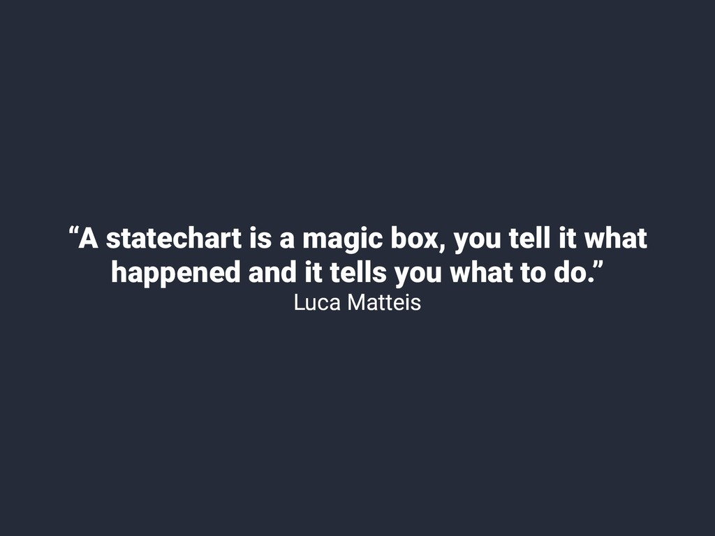 """""""A statechart is a magic box, you tell it what ..."""