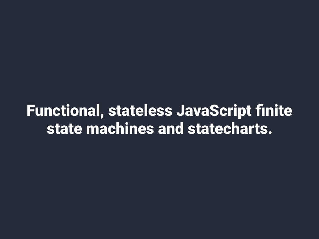 Functional, stateless JavaScript finite state ma...
