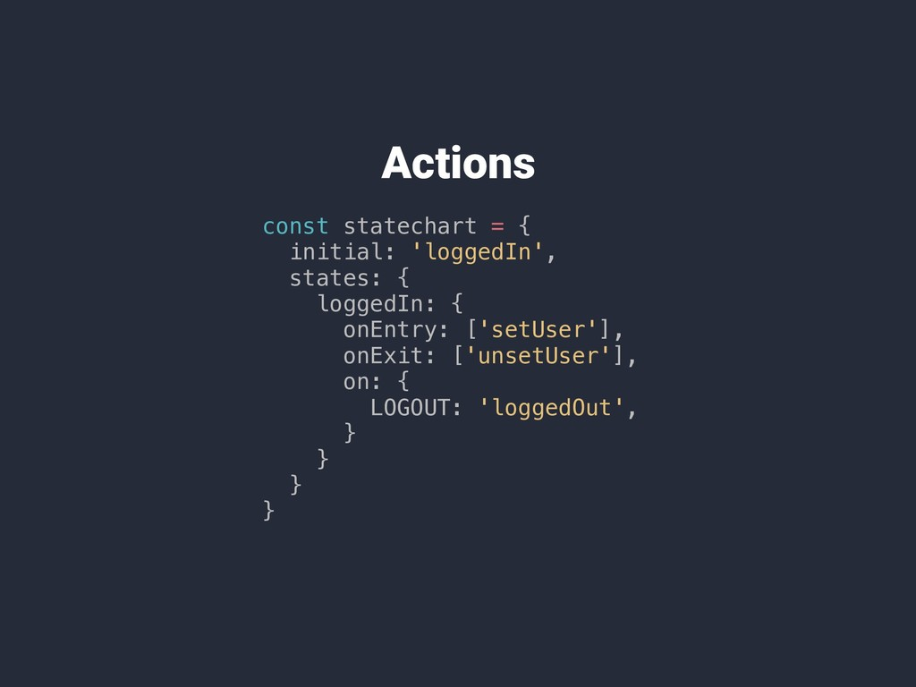 Actions const statechart = { initial: 'loggedIn...