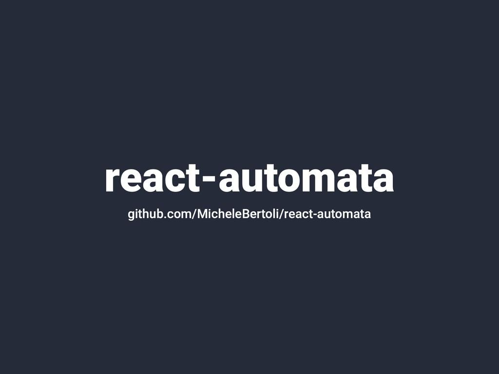 react-automata github.com/MicheleBertoli/react-...