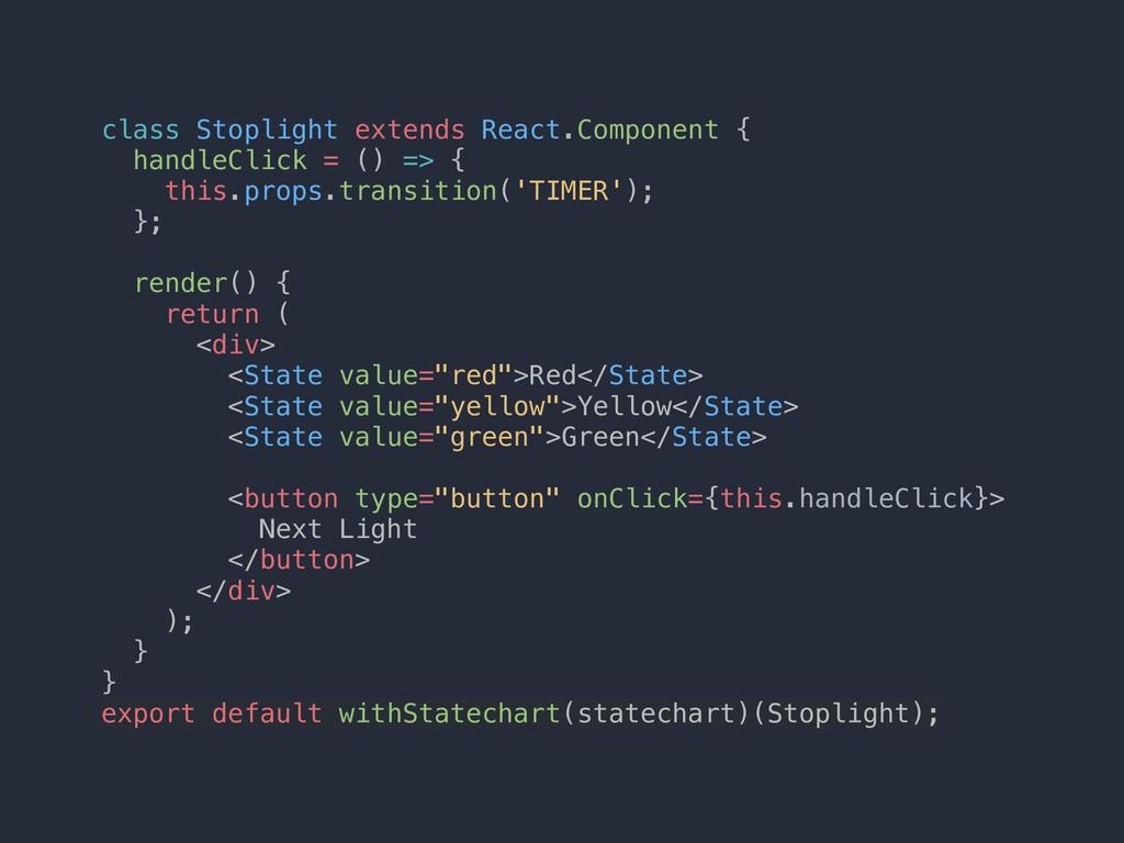class Stoplight extends React.Component { handl...