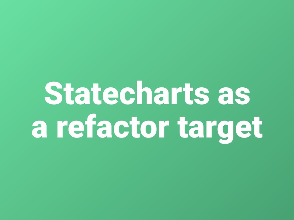 Statecharts as a refactor target