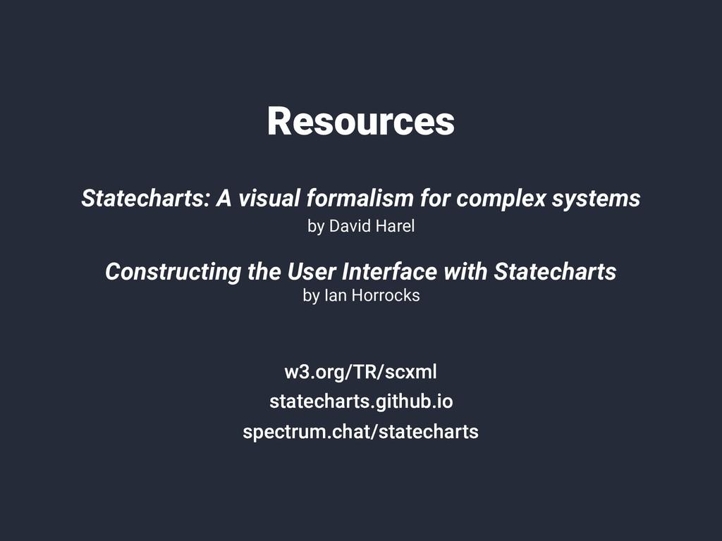 Resources w3.org/TR/scxml statecharts.github.io...