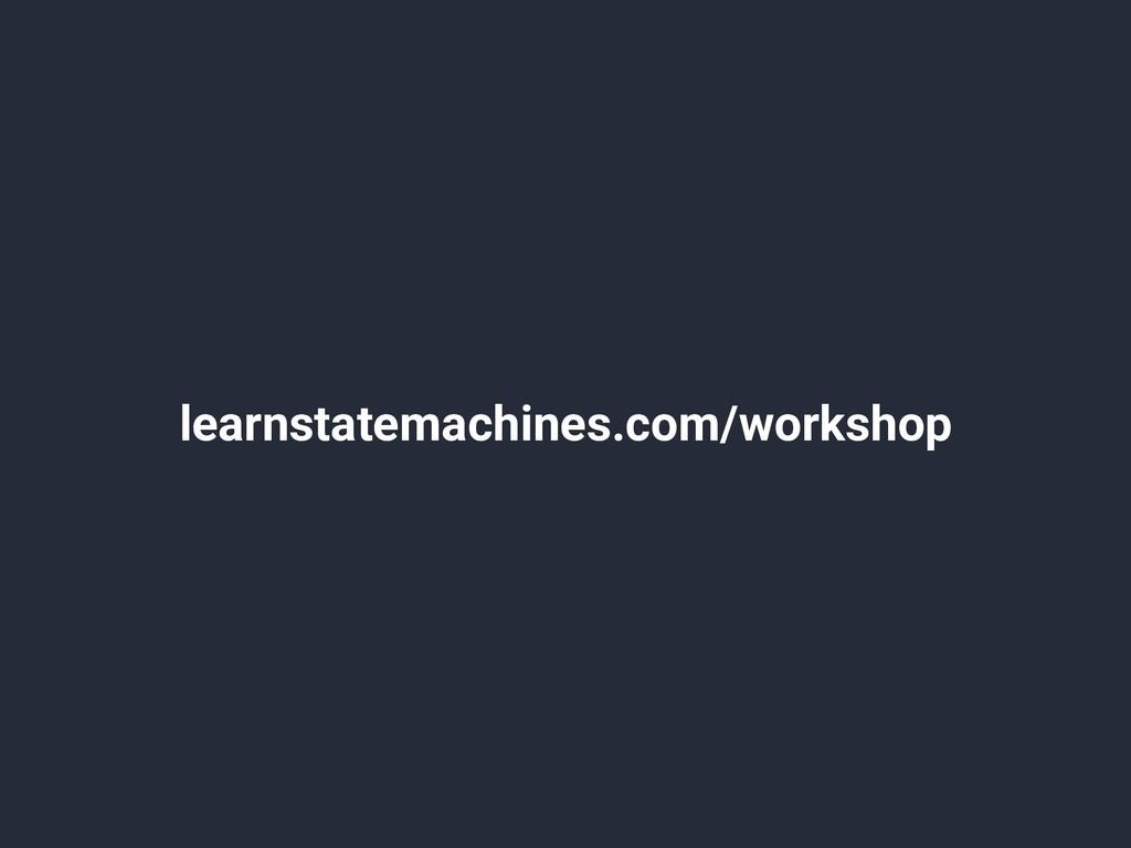 learnstatemachines.com/workshop