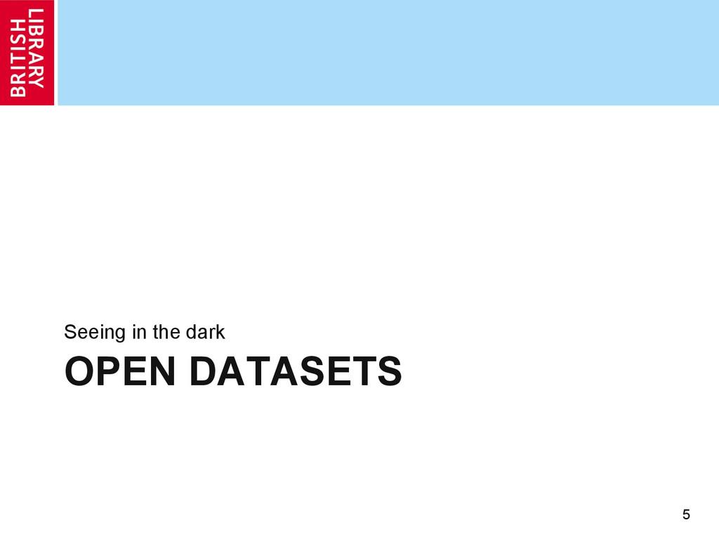 OPEN DATASETS Seeing in the dark 5