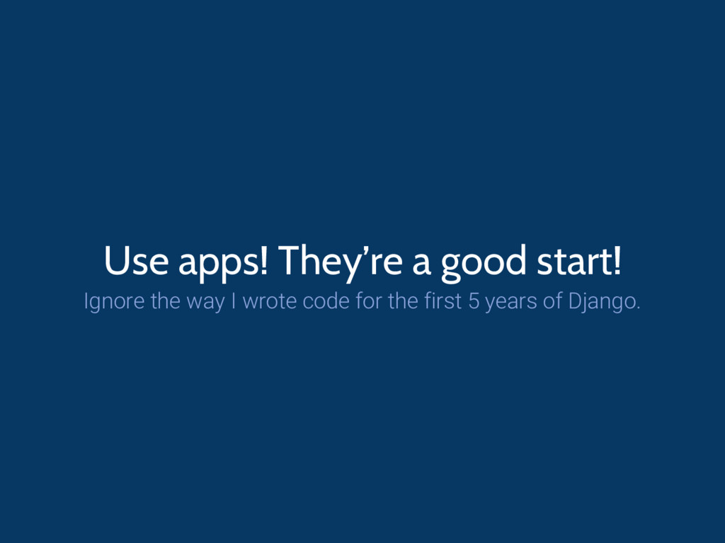 Use apps! They're a good start! Ignore the way ...