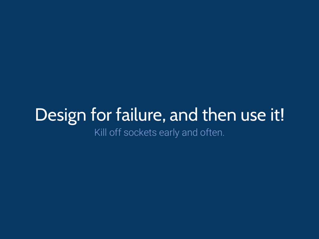 Design for failure, and then use it! Kill off s...