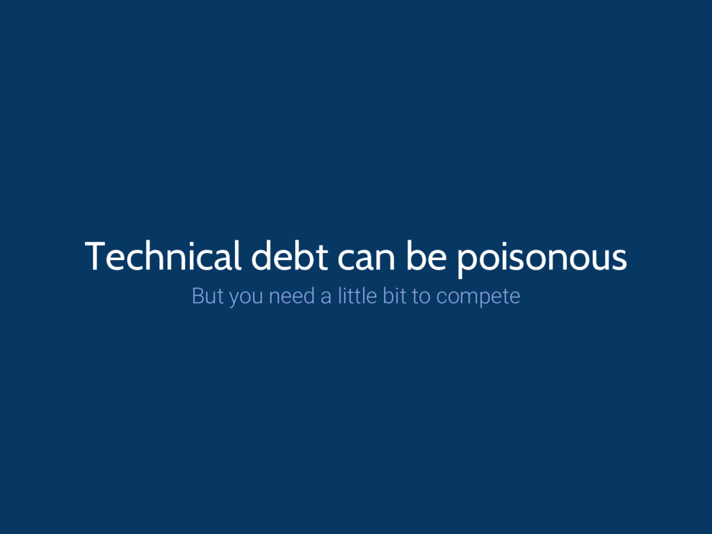 Technical debt can be poisonous But you need a ...