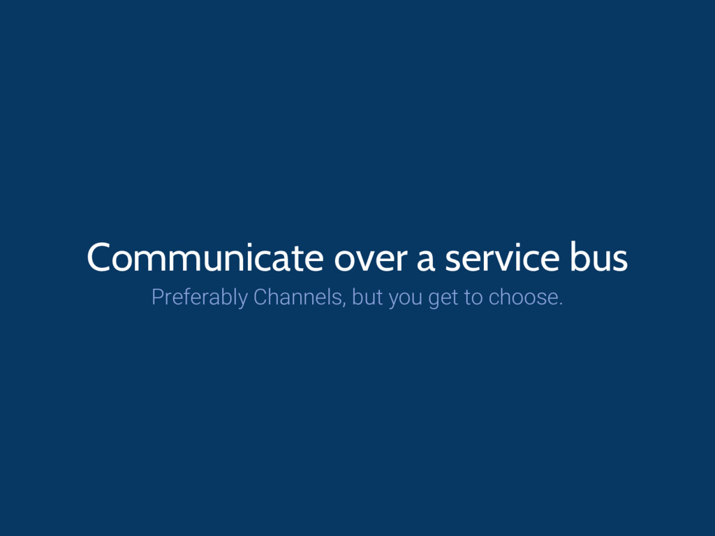 Communicate over a service bus Preferably Chann...