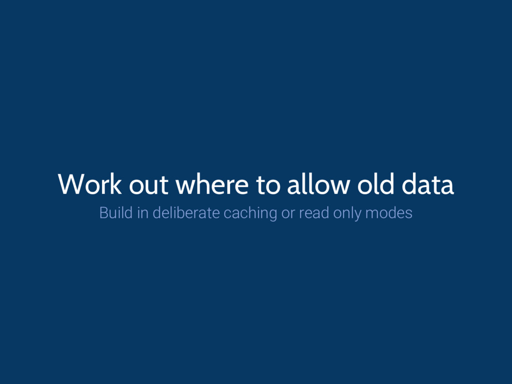 Work out where to allow old data Build in delib...
