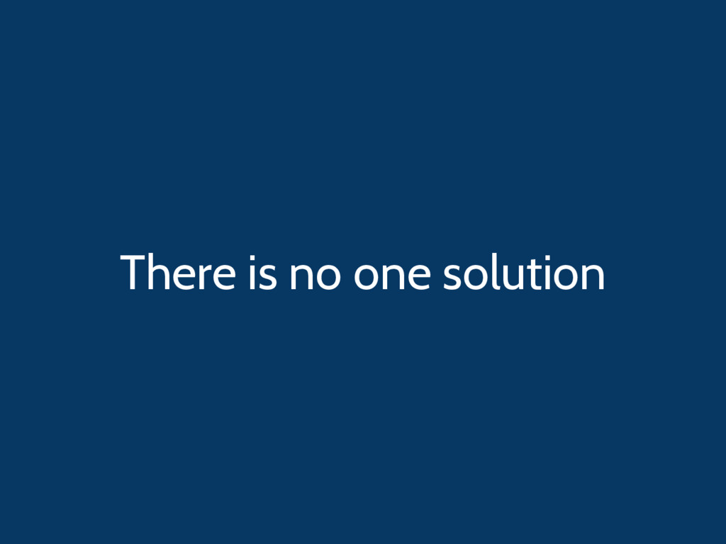 There is no one solution