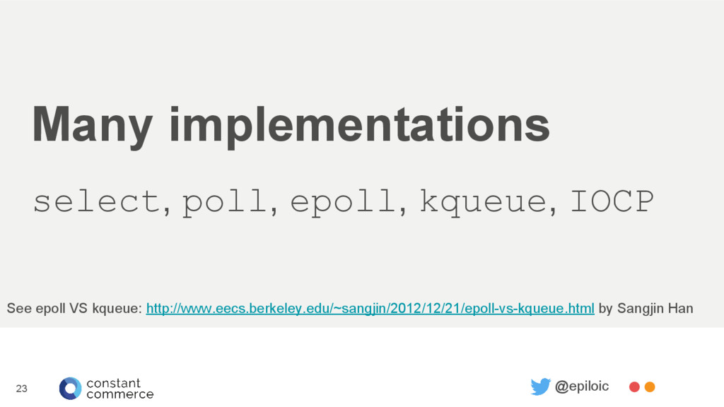Many implementations select, poll, epoll, kqueu...