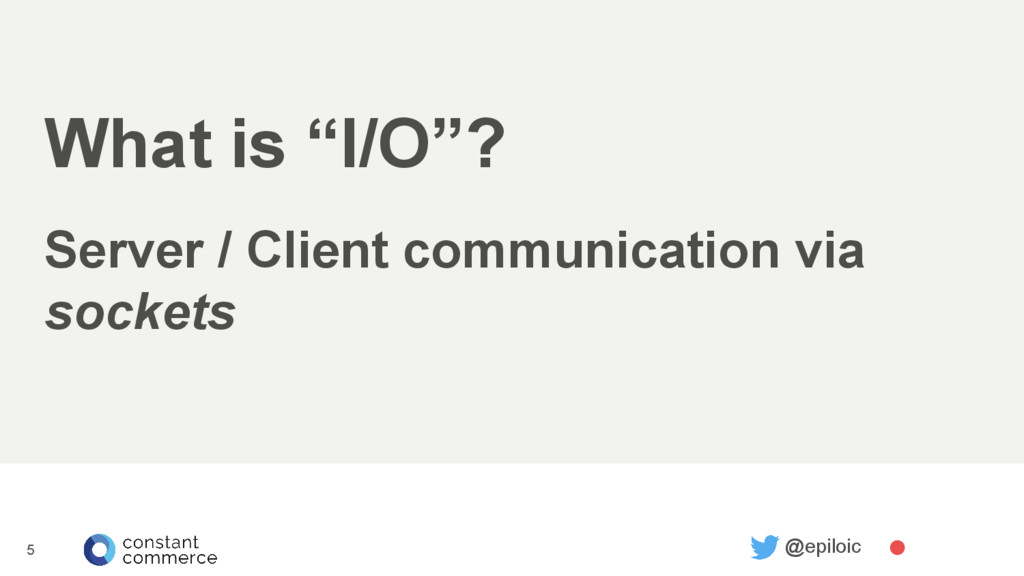 "What is ""I/O""? Server / Client communication vi..."