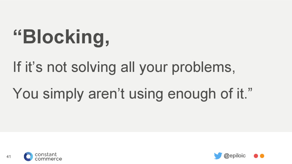 """Blocking, If it's not solving all your problem..."