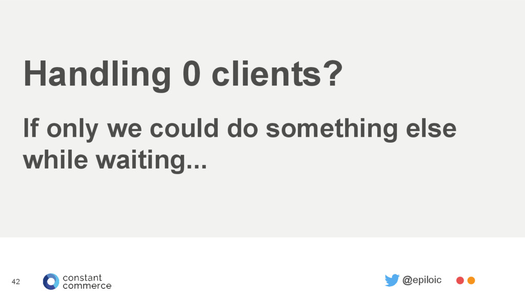 Handling 0 clients? If only we could do somethi...