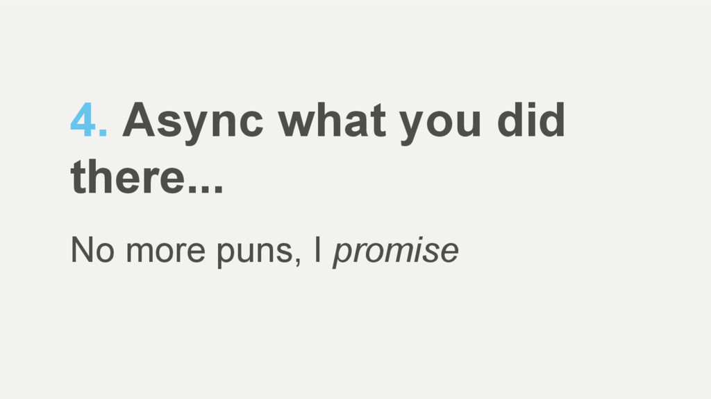 4. Async what you did there... No more puns, I ...