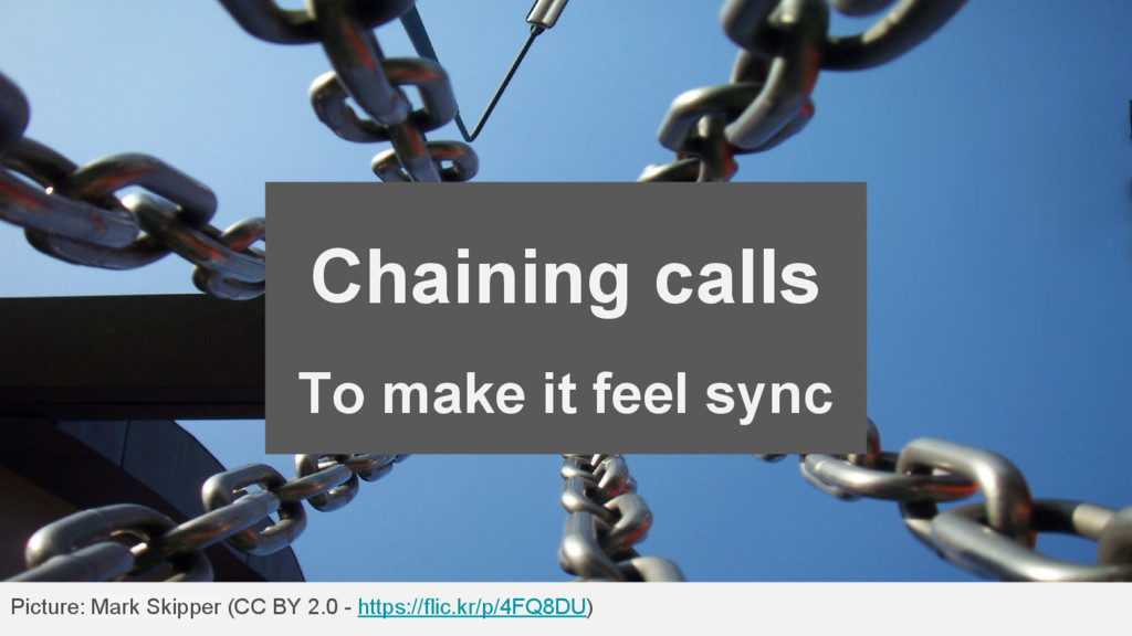 Chaining calls To make it feel sync Picture: Ma...