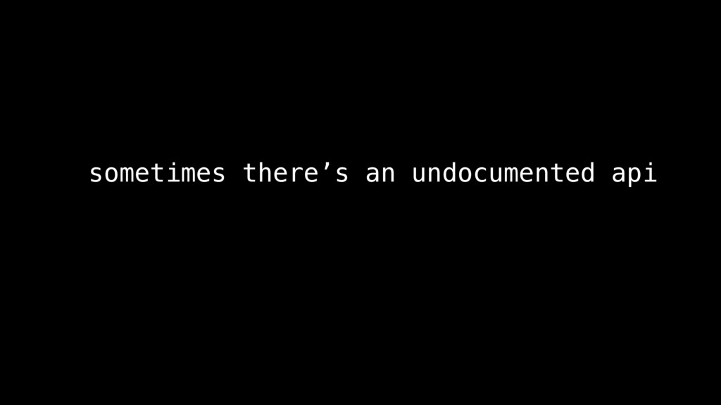 sometimes there's an undocumented api