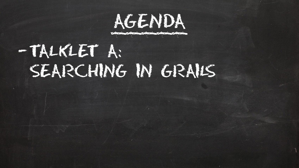 Agenda –Talklet A: Searching in Grail s _____
