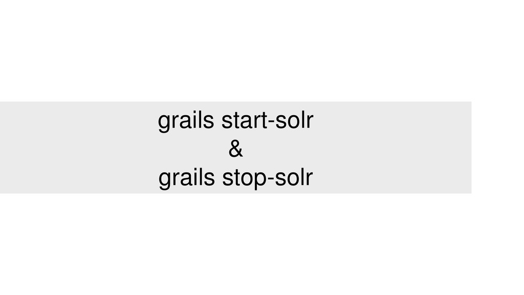 grails start-solr & grails stop-solr