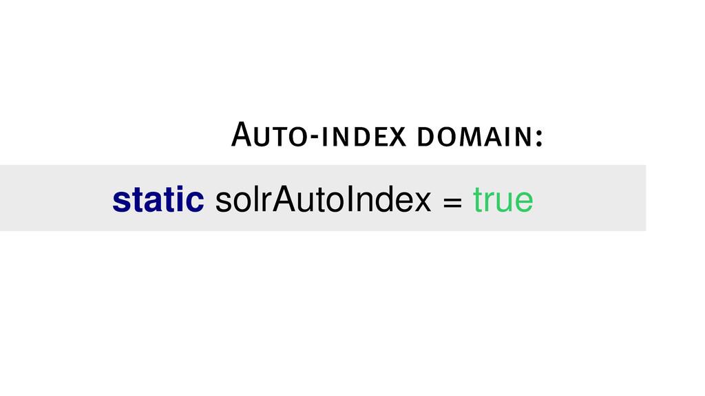 static solrAutoIndex = true