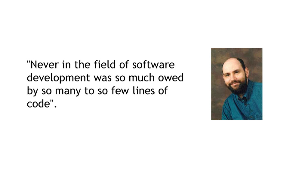 """""""Never in the field of software development was..."""