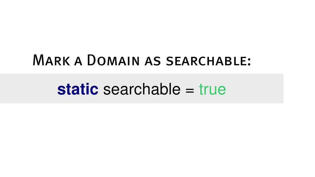 static searchable = true