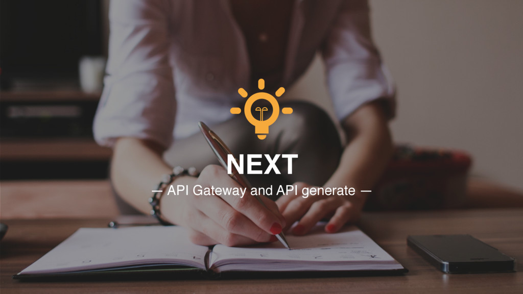 NEXT — API Gateway and API generate —